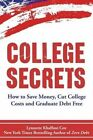 College Secrets: How to Save Money, Cut College Costs and Graduate Debt Free by Lynnette Khalfani-Cox (Paperback / softback, 2014)