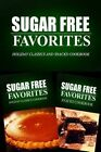 Sugar Free Favorites - Holiday Classics and Snacks Cookbook: Sugar Free Recipes Cookbook for Your Everyday Sugar Free Cooking by Sugar Free Favorites Combo Pack Series (Paperback / softback, 2014)
