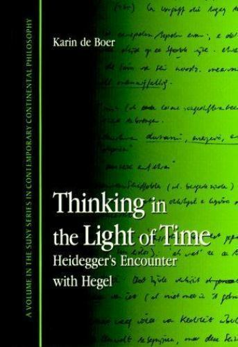 Thinking in the Light of Time: Heidegger's Encounter with Hegel (SUNY series in