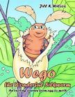 Wego The Wonderful Silkworm an Exciting Journey From Egg to Moth 9781425935108