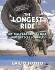 The Longest Ride: My Ten-Year 500,000 Mile Motorcycle Journey by Emilio Scotto (Paperback / softback, 2013)