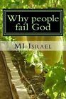 Why People Fail God: 34 Reasons Why People Fail God by Mi Israel (Paperback / softback, 2014)