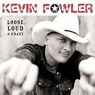 Loose, Loud & Crazy by Kevin Fowler (CD, Aug-2004, Equity Music Group)