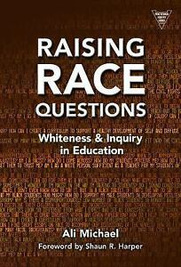 Practitioner-Inquiry-Raising-Race-Questions-Whiteness-and-Inquiry-in-Education-by-Ali-Michael-2014