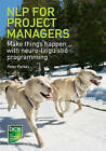 NLP for Project Managers: Make Things Happen with Neurolinguistic Programming by Peter Parkes (Paperback, 2011)