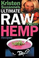 Kristen Suzanne's ULTIMATE Raw Vegan Hemp Recipes: Fast & Easy Raw Food Hemp Rec