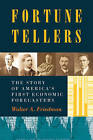 Fortune Tellers: The Story of America's First Economic Forecasters by Walter A. Friedman (Paperback, 2016)