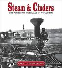 Steam and Cinders: The Advent of Railroads in Wisconsin, 1831-1861 by Axel S Lorenzsonn (Hardback, 2009)