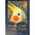 From the Void to the Throne: Shadow to Substance by Paul Sames (Hardback, 2013)