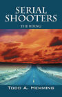 Serial Shooters: The Rising by Todd A Hemming (Paperback / softback, 2008)