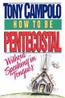 How to Be Pentecostal Without Speaking in Tongues by Tony Campolo (Paperback / softback, 1994)