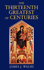 The Thirteenth, Greatest of Centuries by James J Walsh (Paperback / softback, 2007)