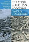 Creating Christian Granada: Society and Religious Culture in an Old-World Frontier City, 1492-1600 by David Coleman (Hardback, 2003)