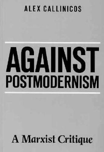 Against Postmodernism : A Marxist Critique by Alex Callinicos (1990, Trade...