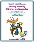 Writing Meeting Minutes and Agendas;  Taking Notes of Meetings, Sample Minutes and Agendas, Ideas for Formats and Templates: Minute Taking Training with Lots of Examples and Exercises by Heather Baker (Paperback, 2010)