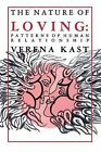 The Nature of Loving: Patterns of Human Relationships by V. Kast (Paperback, 1986)