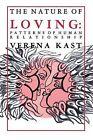 The Nature of Loving: Patterns of Human Relationships by V. Kast (Paperback, 1986)