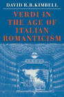 Verdi in the Age of Italian Romanticism by David R. B. Kimbell (Paperback, 1985)