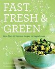 Fast, Fresh, and Green: More Than 90 Delicious Recipes for Veggie Lovers by Susie Middleton (Paperback, 2010)