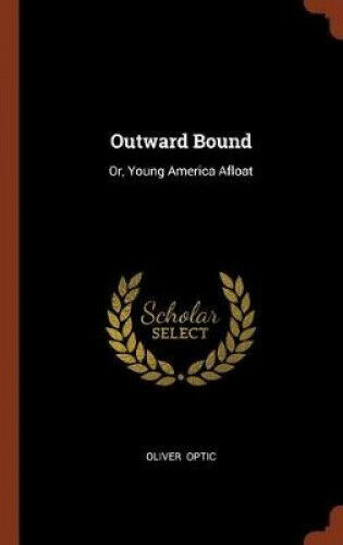 Outward Bound: Or, Young America Afloat by Oliver Optic.
