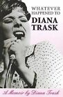 Whatever Happened to Diana Trask by Diana Trask (Paperback, 2010)