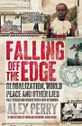 Falling Off the Edge: Globalization, World Peace and Other Lies by Alex Perry (Paperback, 2010)