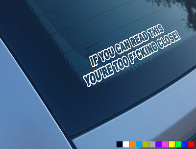 IF YOU CAN READ THIS YOURE TOO CLOSE FUNNY CAR STICKER DECAL BUMPER JDM DUB EURO