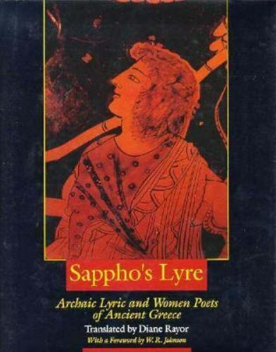Sappho's Lyre : Archaic Lyric and Women Poets of Ancient Greece by Diane Rayor