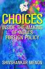 Choices: Inside the Making of India� s Foreign Policy by Shivshankar Menon (Hardback, 2016)