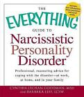 The Everything Guide to Narcissistic Personality Disorder: Professional, Reassuring Advice for Coping with the Disorder - At Work, at Home, and in Your Family by Barbara Leff, Barbara Leff Lcsw, Cynthia Lechan Goodman, Cynthia Lechan Goodman M Ed (Paperback, 2011)
