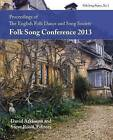 Proceedings of the Efdss Folk Song Conference 2013 by Loomis House Press (Paperback / softback, 2015)