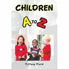 Children a to Z 9781441553331 by Tiffany Field Paperback