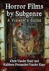 Horror Films by Subgenre: A Viewer's Guide by Kathleen Fernandez-Vander Kaay, Chris Vander Kaay (Paperback, 2016)