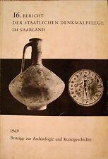 Beiträge zur Archäologie Kunstgeschichte 16. Bericht Denkmalpflege 1969 Saar