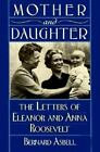 Mother and Daughter : The Letters of Eleanor and Anna Roosevelt (1988, Paperback)