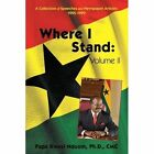 Where I Stand, Volume II: A Collection of Speeches, Essays, and Newspaper Articles, 1995-1999 by Papa Kwesi Nduom Phd CMC (Paperback / softback, 2012)
