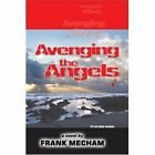 Avenging The Angels by Mecham Frank 0595358438 iUniverse 2005