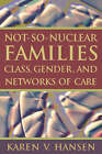 Not-so-nuclear Families: Class, Gender, and Networks of Care by Karen V. Hansen (Paperback, 2004)