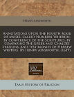 Annotations Upon the Fourth Book of Moses, Called Numbers Wherein, by Conference of the Scriptures, by Comparing the Greek and Chaldee Versions, and Testimonies of Hebrew Writers. by Henry Ainsworth. (1619) by Henry Ainsworth (Paperback / softback, 2010)