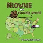 Brownie The Trucker Mouse 9781496902726 by Mildred Alice Edwards Paperback