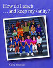 How Do I Teach... and Keep My Sanity? by Kathy Paterson (Paperback, 2002)