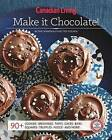 Canadian Living: Make It Chocolate! by Test Kitchen Canadian Living (Paperback / softback, 2016)