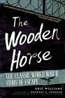 The Wooden Horse: The Classic World War II Story of Escape by Eric Williams (Paperback, 2014)