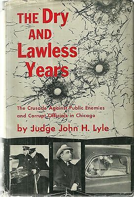 The Dry and Lawless Years Crusade Against Public Enemies Chicago John H. Lyle