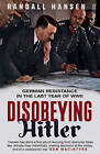 Disobeying Hitler: German Resistance in the Last Year of WWII by Randall Hansen (Paperback, 2015)