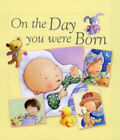 On the Day You Were Born by Lois Rock, Sophie Piper (Hardback, 2005)