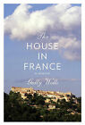 The House in France: A Memoir by Gully Wells (Hardback, 2011)