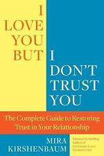 I Love You but I Don't Trust You : The Complete Guide to Restoring Trust in Your Relationship by Mira Kirshenbaum (2012, Paperback)