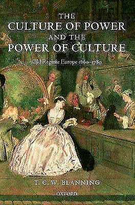 The Culture of Power and the Power of Culture: Old Regime Europe 1660-1789 by B