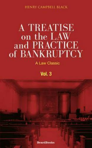 Law Classic: A Treatise on the Law and Practice of Bankruptcy Vol. I : Under...